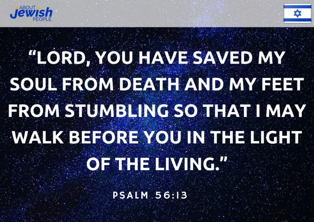 "Bible quote: ""Lord, you have saved my soul from death and my feet from stumbling so that I may walk before you in the light of the living."" Psalm 56:13"