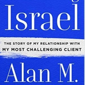 Defending Israel The Story of My Relationship with My Most Challenging Client